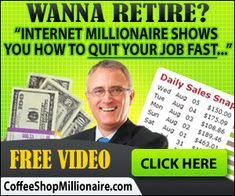 Yes, this is both strategic and proven: Share in my Strategic Success! Coffee Shop Millionaire... he's a bright dude with a massive, enviable Success record online. So, do ya wanna retire?