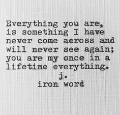 Image result for everything you are is something i have never come across and will