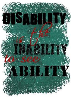 "I've heard many definitions of ""disability"", and this one reigns true for me the most. I think this is the most creative way to define disability in the most basic terms."