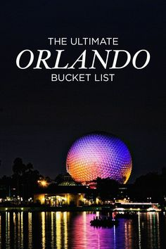 The Ultimate Orlando Bucket List – 101 Things to Do in Orlando Florida