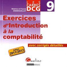 EXERCICES D'INTRODUCTION A LA COMPTABILITÉ de Béatrice et Francis Grandguillot. Ce livre est un véritable outil d'entraînement. Les auteurs y ont mis toute la connaissance qu'ils ont de l'examen pour vous permettre : de préparer utilement votre épreuve ; de savoir bien utiliser vos connaissances pour résoudre avec succès les applications proposées (les corrigés sont fournis) Cote : 4-72  GRA