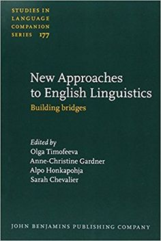 New approaches to English linguistics : building bridges / edited by Olga Timofeeva, Anne-Christine Gardner, Alpo Honkapohja, Sarah Chevalier Publicación 	Amsterdam ; Philadelphia : John Benjamins Publishing Company, [2016]