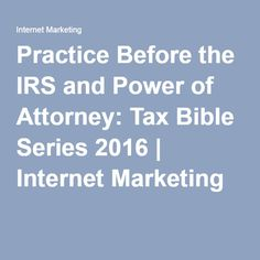 Practice Before the IRS and Power of Attorney: Tax Bible Series 2016 Last Will And Testament, Power Of Attorney, Internet Marketing, Bible, Books, Biblia, Libros, Book, Online Marketing