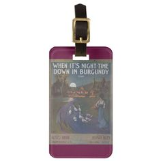 When It's Night-Time Down In Burgundy Luggage Tag