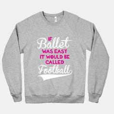 If Ballet Was Easy | HUMAN | T-Shirts, Tanks, Sweatshirts and Hoodies