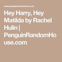 Hey Harry, Hey Matilda by Rachel Hulin | PenguinRandomHouse.com
