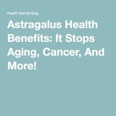 Astragalus Health Benefits: It Stops Aging, Cancer, And More!