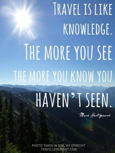 """Travel is like knowledge. The more you see the more you know you haven't seen."" #travel #quotes #inspirations"