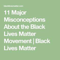 11 Major Misconceptions About the Black Lives Matter Movement | Black Lives Matter