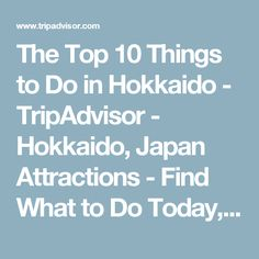 The Top 10 Things to Do in Hokkaido - TripAdvisor - Hokkaido, Japan Attractions - Find What to Do Today, This Weekend, or in March