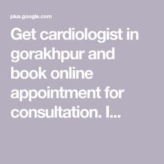 a2e5ad708a8 Get cardiologist in gorakhpur and book online appointment for consultation.  I..
