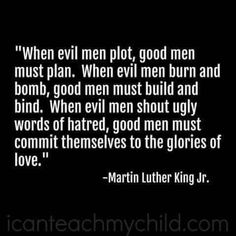 If the Earth truly contained more good people than evil, then the good individuals in this world must fight the evil that is destroying this planet. Wisdom Quotes, Quotes To Live By, Me Quotes, Motivational Quotes, Inspirational Quotes, Meaningful Quotes, Martin Luther King Quotes, Martin Luther Jr, The Words