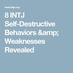 8 INTJ Self-Destructive Behaviors & Weaknesses Revealed