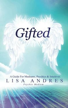 Gifted - A Guide For Mediums, Psychics & Intuitives by Lisa Andres, http://www.amazon.com/dp/B00EL6IYDO/ref=cm_sw_r_pi_dp_a92usb0D0HBZH