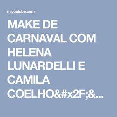 MAKE DE CARNAVAL COM HELENA LUNARDELLI E CAMILA COELHO// FHITSTV - YouTube