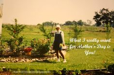Grandma, garden, roses, overalls, flowers, country. Photo by and (c)  Cottage Girls: When Mother's Day Hurts | Part 1