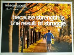 Strength is the result of struggle