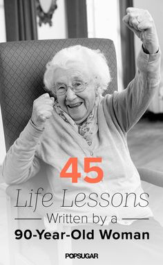 45 Life Lessons Written by a 90-Year-Old Woman. Most of these are definitely good advice!