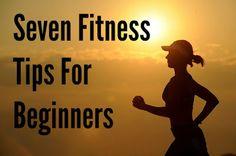Healthy Body, Happy Spirit: Seven Fitness Tips For Beginners