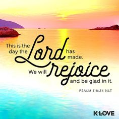 AMEN!✝️. In this world there are so many deaths, diseases, suicides and so much more. But if more people rejoice and be glad in the day the LORD has made and focus on the good and positive things then maybe, just maybe, the world will be a happier place!