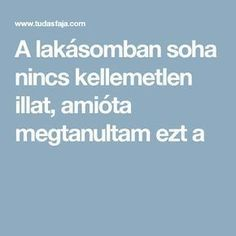A lakásomban soha nincs kellemetlen illat, amióta megtanultam ezt a Household Cleaners, Nalu, Home And Garden, Soap, Cleaning, Diet, Creative, Tips, Home Cleaning