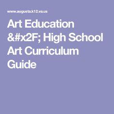 Art Education / High School Art Curriculum Guide