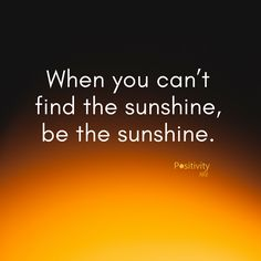 When you cant find the sunshine be the sunshine. #positivitynote #upliftingyourspirit