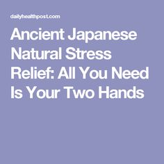 Ancient Japanese Natural Stress Relief: All You Need Is Your Two Hands