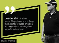 Leadership is about assembling a team and helping them to stay focused on a goal and regularly motivating them to perform their best. Follow me on Techgig: https://www.techgig.com/shamitkhemka