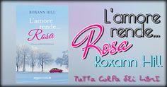 Anteprima ''L'amore rende... Rosa'' di Roxann Hill