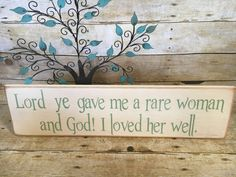 A personal favorite from my Etsy shop https://www.etsy.com/listing/515731915/lord-ye-gave-me-a-rare-woman-and-god-i