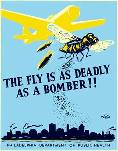 Life before Antibiotics -- THE FLY IS DEADLY AS A BOMBER -- Philadelphia Department of Health warns of the potential health risks from exposure to flies: posterby Robert Muchley some time between 1941 and 1943 as part of the WPA War Services Project.