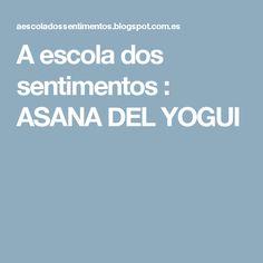 A escola dos sentimentos                          : ASANA DEL YOGUI