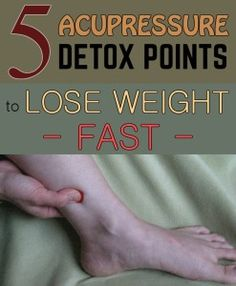 5 acupressure detox points to lose weight fast.