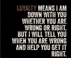 Loyalty Quotes, Sayings, Images Being Loyal Quotes loyalty in relationships quotes loyalty friendship quotes about loyalty betrayal quotes for him her funny Motto, Mantra, Great Quotes, Quotes To Live By, Inspirational Quotes, Awesome Quotes, Meaningful Quotes, Motivational Quotes, Interesting Quotes