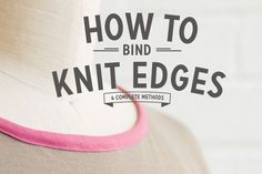 How to bind knit edges: the ultimate guide  |  Coletterie