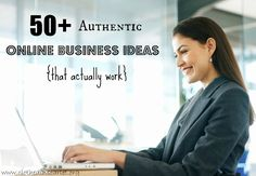 50  Authentic Online Business Ideas {that actually work} -  50+ ideas to launch your own online business with links to similar establishments that thrive online.