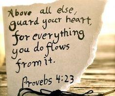 Gaurd your heart.