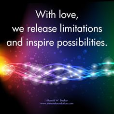 With love, we release limitations and inspire possibilities.-Harold W. Becker #UnconditionalLove