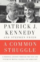 A Common Struggle: A Personal Journey Through the Past and Future of Mental Illness and Addiction by Patrick J. Kennedy