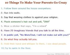 10 things to do to make your parents go crazy