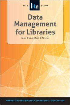 Data Management for Libraries: A Lita Guide: Laura Krier, Carly A. Strasser: 9781555709693: Amazon.com: Books