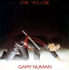 Gary Numan I Die: You Die UK vinyl single inch record) New Wave Music, Gary Numan, Italo Disco, Cool Album Covers, Die Young, Vintage Vinyl Records, Cd Album, Music Albums, Electronic Music