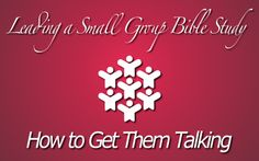 Leading a Small Group Bible Study: How to Get Them Talking