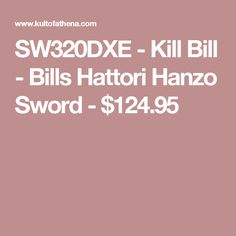 SW320DXE - Kill Bill - Bills Hattori Hanzo Sword - $124.95