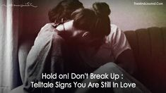 Hold on! Don't Break Up: Telltale Signs You Are Still In Love - https://themindsjournal.com/hold-dont-break-telltale-signs-still-love/