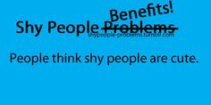 """Well this is hilarious. If people think shy people are cute, then where are all the guys waiting for """"cute little shy me""""? Hahaha your the BEST THING I'VE got detention! Shy Quotes, True Quotes, Shy People Problems, Quiet People, Shy Girls, Teen Posts, Social Anxiety, I Can Relate, How I Feel"""