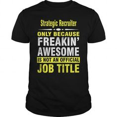 Make this awesome proud Recruiter: Strategic Recruiter Only because freakin awesome is not an official job title as a great gift Shirts T-Shirts for Recruiters