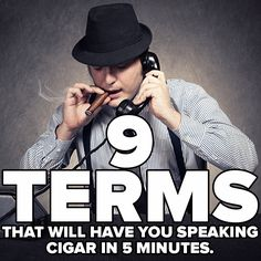 9 cigar terms that will have you speaking cigar in 5 minutes.