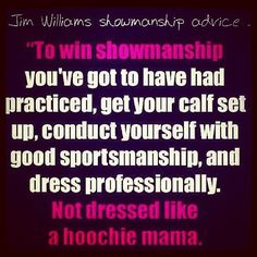 Showmanship.. thanks you!!! why do people wear holy jeans and tons of blingy stuff in the ring. during showmanship you should look like a professional!!!!!